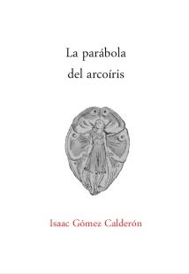 Isaac Gómez Calderón, La parábola del arcoíris