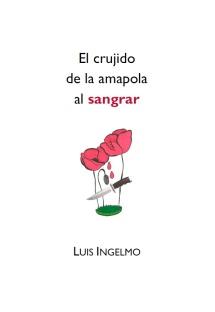 Luis Ingelmo, 'El crujido de la amapola al sangrar'