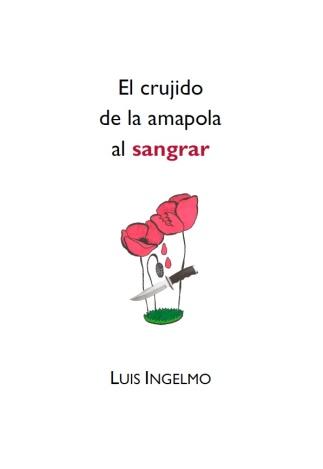 Luis Ingelmo, El crujido de la amapola al sangrar