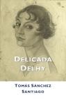Tomás Sánchez Santiago, 'Delicada Delhy'